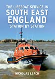 Lifeboat Stations of South East England, Nicholas Leach, 1445617501