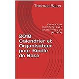 2018 Calendrier et Organisateur pour Kindle de Base: du lundi au dimanche, avec les numéros de semaine (French Edition)