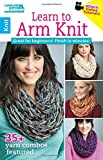 Learn to Arm Knit-35+ Quick & Easy Yarn Combinations-Bonus On-Line Technique Videos Available