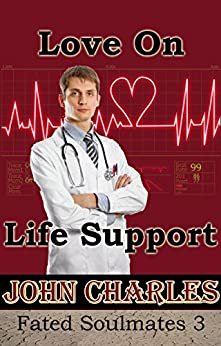 Love On Life Support (Fated Soulmates Book 3) by [Charles, John]