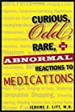 Curious Odd Rare and Abnormal Reactions to Medications, Jerome Z. Litt, 1569803676