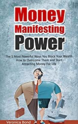 MONEY: Manifesting Power: The 5 Most Powerful Ways You Block Your Wealth How to Overcome Them and Start Attracting Money For Life (Money: Manifest, Power ... Money Series Book 1) (English Edition)