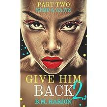 Give Him Back 2: Kemp & Satin