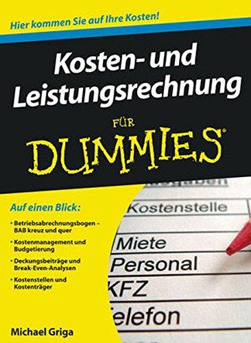 Kosten- und Leistungsrechnung Für Dummies Taschenbuch – 19. Mai 2010 Michael Griga Wiley-VCH Verlag GmbH 3527705384 Betriebswirtschaft