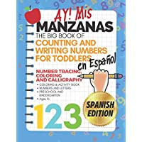 Ay! Mis Manzanas The Big Book of Counting & Writing Numbers for Toddlers en Español Number Tracing, Coloring and Calligraphy: Coloring & Activity ... and Kindergarten Ages 3+ Spanish Edition