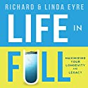 Life in Full: Maximize Your Longevity and Legacy Audiobook by Richard Eyre, Linda Eyre Narrated by Tom Lennon