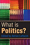 img - for What is Politics: The Activity and its Study by Leftwich, Adrian(September 3, 2004) Paperback book / textbook / text book
