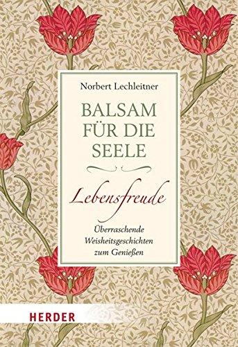 Balsam für die Seele - Lebensfreude: Überraschende Weisheitsgeschichten zum Genießen