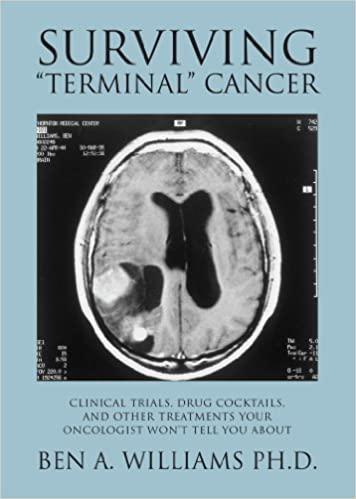 Surviving Terminal Cancer: Clinical Trials, Drug Cocktails, and Other Treatments Your Oncologist Wont Tell You About 1st Edition, Kindle Edition