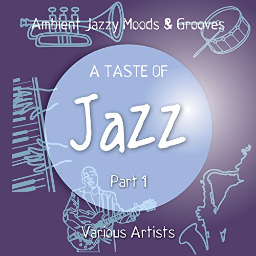 A Taste Of Jazz Pt 1 Ambient Jazzy Moods Grooves