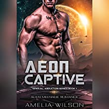 Aeon Captive: Alien Menage Romance: Sensual Abduction Series, Book 1 Audiobook by Amelia Wilson Narrated by Erin Coker