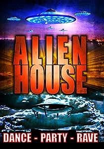 Alien House: Dance, Party, Rave