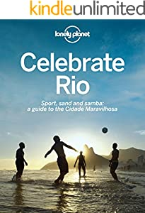 Celebrate Rio: Sport, sand and samba: a guide to the Cidade Maravilhosa (Lonely Planet)
