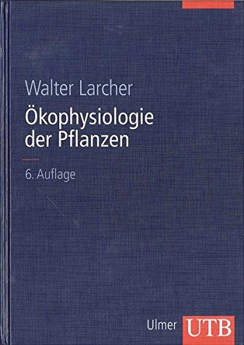 Ökophysiologie der Pflanzen: Leben, Leistung und Stressbewältigung der Pflanzen in ihrer Umwelt