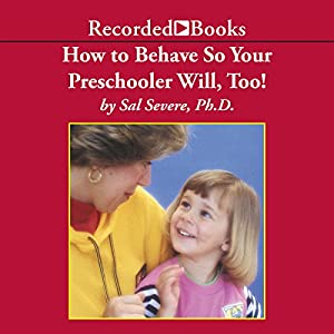 How to Behave So Your Preschooler Will, Too! Audiobook