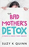 Bad Mother's Detox - Laugh out Loud Comedy Romance about motherhood