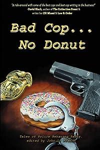 Bad Cop, No Donut: Tales of Police Behaving Badly