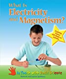 What Is Electricity and Magnetism?: Exploring Science with Hands-On Activities (In Touch with Basic Science)