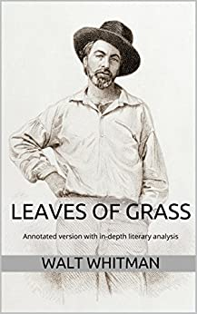 an analysis of poetic devices in leaves of grass by walt whitman 284 quotes from leaves of grass: 'resist much, obey little'  read these leaves in the open air every season of every year of your life, re-examine all you have been told at school or church or in any book, dismiss whatever insults your own soul, and your very flesh shall be a great poem and have the richest fluency not only in its words.