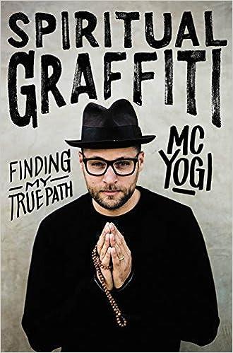 Spiritual Graffiti Finding My True Path Mc Yogi  Amazon Com Books