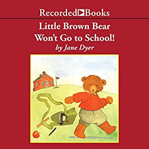 Little Brown Bear Won't Go to School! Audiobook by Jane Dyer Narrated by John McDonough