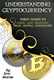 img - for Understanding Cryptocurrency: Three Guides to Using and Profiting from Digital Currencies book / textbook / text book