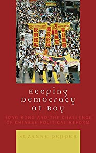 Keeping Democracy at Bay: Hong Kong and the Challenge of Chinese Political Reform by Rowman & Littlefield Publishers