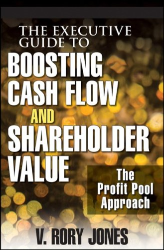 The Executive Guide to Boosting Cash Flow and Shareholder Value: The Profit Pool Approach