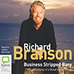 Business Stripped Bare: Adventures of a Global Entrepreneur | Richard Branson
