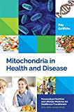 Mitochondria in Health and Disease: Personalized Nutrition for Healthcare Practitioners (Personalized Nutrition and Lifestyle Medicine for Healthcare Practitioners)