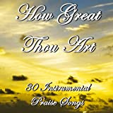 How Great Thou Art: 30 Instrumental Praise Songs