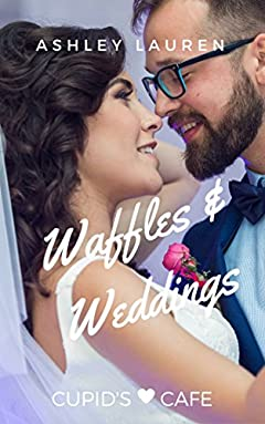 Waffles & Weddings (Cupid's Cafe Where love is on the menu Book 1)