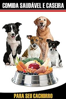 Guia Comida Caseira e Saudável para seu Cachorro: Nada