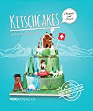 Kitschcakes: Produced in Switzerland: 36 tutorials, 15 recipes and countless guidelines and tricks - ebook