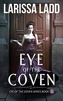 Eye of the Coven (Eye of the Coven Series Book 1) by [Ladd, Larissa]