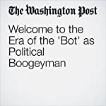 Welcome to the Era of the 'Bot' as Political Boogeyman | Philip Bump