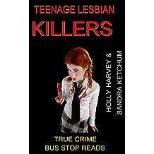 TEENAGE LESBIAN KILLERS: HOLLY HARVEY AND SANDRA KETCHUM (BUS STOP READS Book 28)