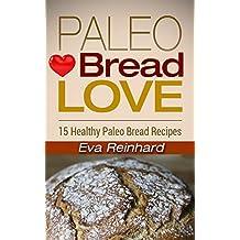 Paleo Bread Love: 15 Healthy Paleo Bread Recipes (Sugar-Free, Low Carb, Grain-Free)