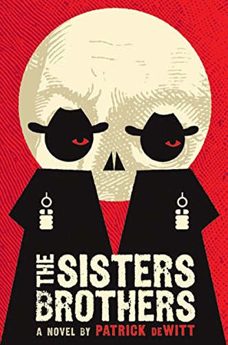 The sisters brothers kindle edition by patrick dewitt the sisters brothers by dewitt patrick fandeluxe Epub