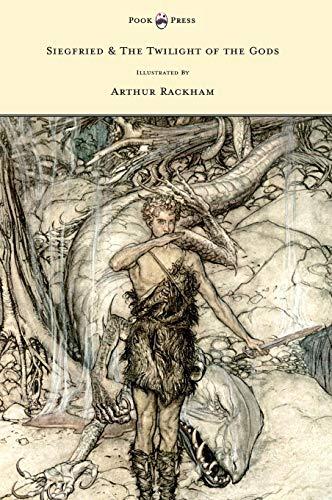 - Siegfried & the Twilight of the Gods - Illustrated by Arthur Rackham