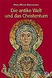 Die antike Welt und das Christentum. Menschen, Mächte, Gottheiten im Römischen Weltreich.