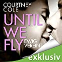 Until We Fly: Ewig vereint Hörbuch von Courtney Cole Gesprochen von: Oliver Wronka, Tanja Esche