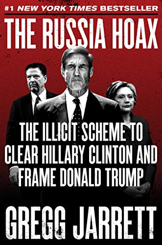Book cover from The Russia Hoax: The Illicit Scheme to Clear Hillary Clinton and Frame Donald Trump by Gregg Jarrett