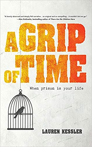 A Grip of Time: When Prison Is Your Life: Lauren Kessler