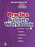Our World Social Studies, Grade 6, Practice and Activity Workbook, MacMillan/McGraw-Hill Staff, 0021499926