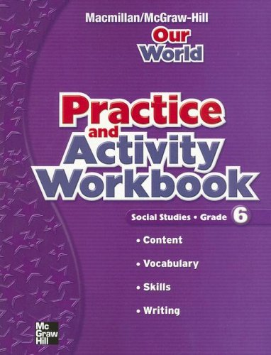 Our World Social Studies, Grade 6, Practice and Activity