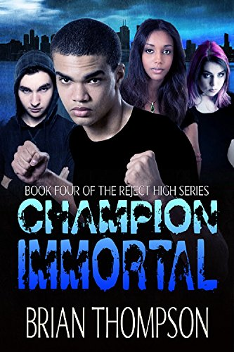Champion Immortal (Reject High: A Young Adult Science Fiction Series Book 4) by [Thompson, Brian]