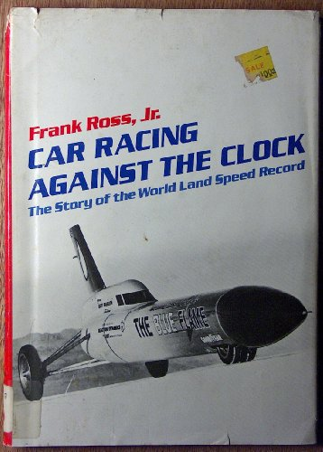 (Car Racing Against the Clock: The Story of the World Land Speed Record)