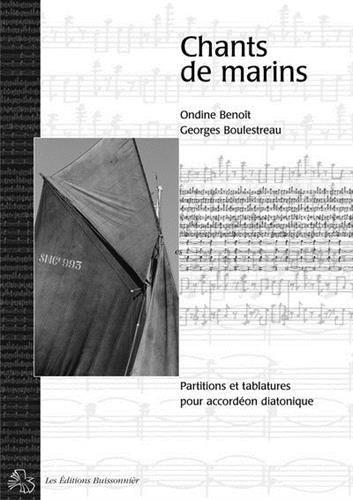 Chants de marins - accordéon diatonique Partition – 10 novembre 2000 Ondine Benoît Georges Boulestreau Les Editions Buissonnières 2909557499