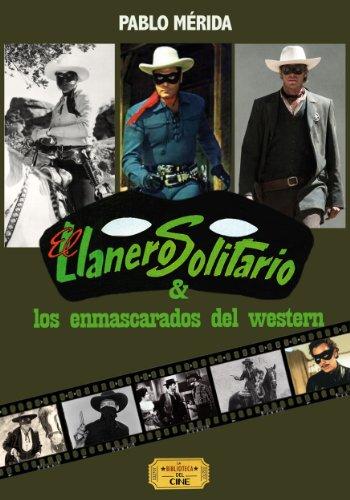 Descargar Libro El Llanero Solitario Y Los Enmascarados Del Western Pablo Mérida